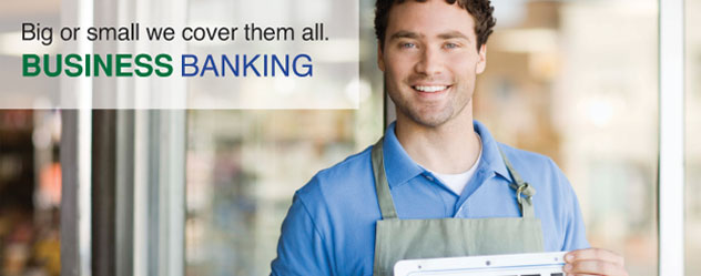 Business Banking: Big or small we cover them all.