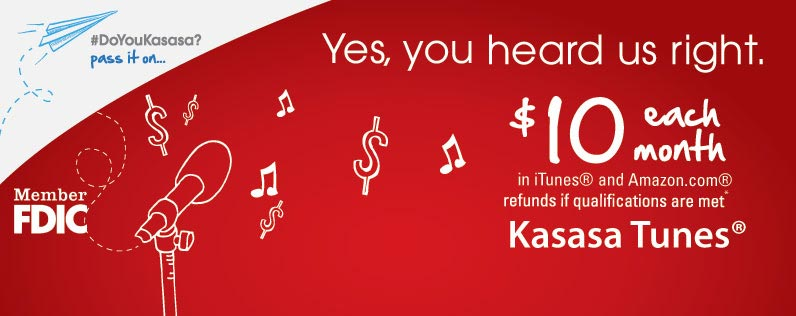 Yes, you heard us right. $10 each month in iTunes and Amazon.com refunds if qualifications are met. Learn more about Kasasa Tunes.