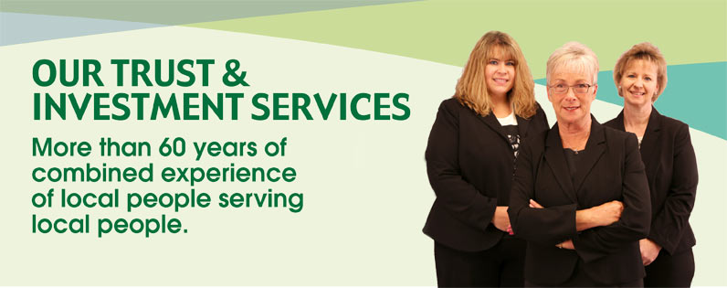 Our trust and investment services: more than 60 years combined experience of local people serving local people.